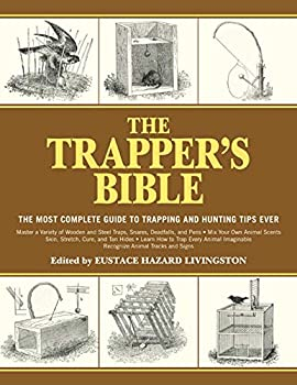 The Trapper s Bible  The Most Complete Guide to Trapping and Hunting Tips Ever