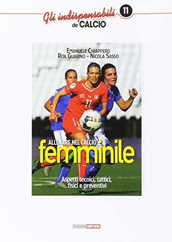 Allenare nel calcio femminile. Aspetti tecnici, tattici, fisici e preventivi