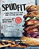 Spud Fit: A whole food, potato-based guide to eating and living.