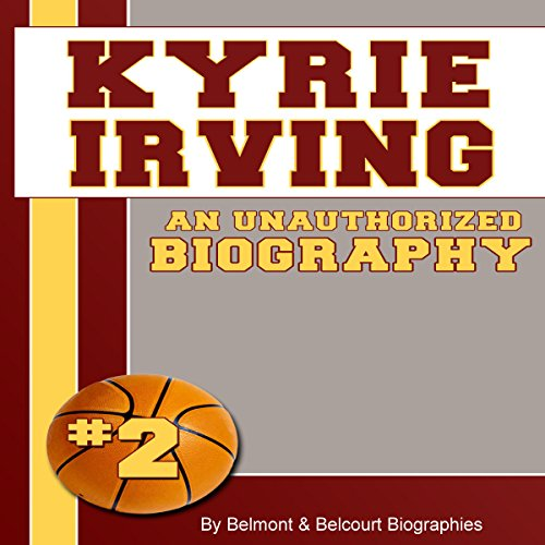 Kyrie Irving: An Unauthorized Biography audiobook cover art