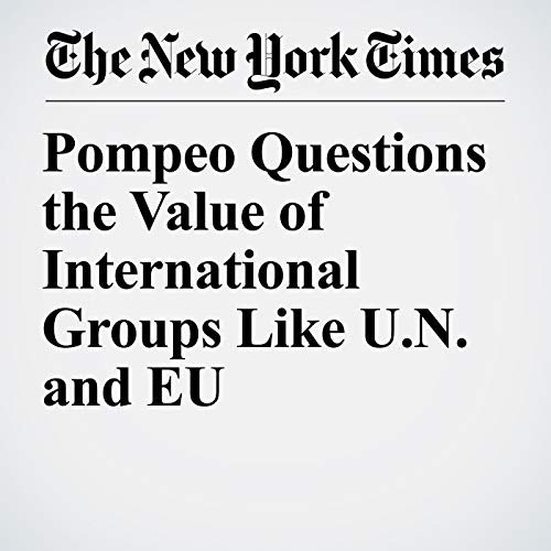 Pompeo Questions the Value of International Groups Like U.N. and EU audiobook cover art