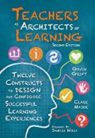 Teachers As Architects of Learning: Twelve Constructs to Design and Configure Successful Learning Experiences