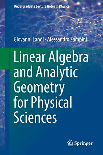 Linear Algebra and Analytic Geometry for Physical Sciences (Undergraduate Lecture Notes in Physics)