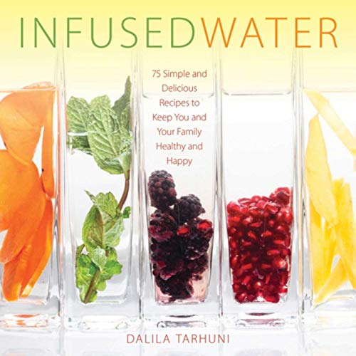 Infused Water: 75 Simple and Delicious