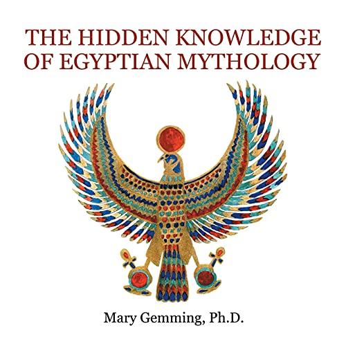 The Hidden Knowledge of Egyptian Mythology