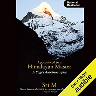 Apprenticed to a Himalayan Master     A Yogi's Autobiography              Written by:                                                                                                                                 Sri M.                               Narrated by:                                                                                                                                 Gaurav Sajjanhar                      Length: 10 hrs and 15 mins     50 ratings     Overall 4.8