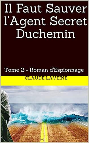 Couverture du livre Il Faut Sauver l'Agent Secret Duchemin: Tome 2 - Roman d'Espionnage