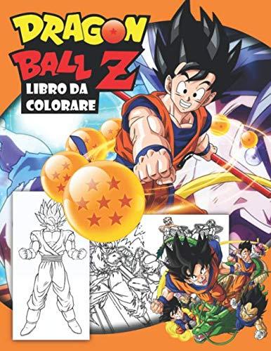 Dragon Ball Z Libro Da Colorare: Fantastico libro da colorare per bambini
