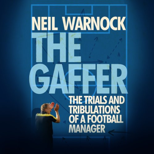 The Gaffer: The Trials and Tribulations of a Football Manager cover art