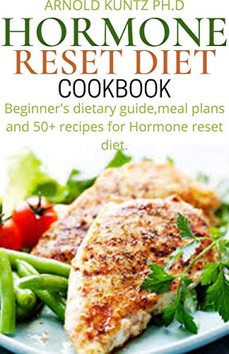 HORMONE RESET DIET COOKBOOK: BEGINNERS DIETARY GUIDE, MEAL PLANS AND 50+ RECIPES FOR HORMONE RESET DIET