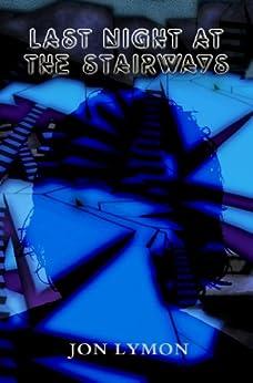 Last Night At The Stairways by [Jon Lymon]