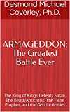 ARMAGEDDON: The Greatest Battle Ever: The King of Kings Defeats Satan, The Beast/Antichrist, The False Prophet, and the Gentile Armies (English Edition)