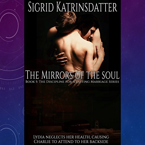 The Mirrors of the Soul: Lydia Neglects Her Health, Causing Charlie to Attend to Her Backside audiobook cover art