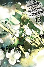 Is It Wrong to Try to Pick Up Girls in a Dungeon?, Vol. 13 (light novel) (Is It Wrong to Pick Up Girls in a Dungeon?)