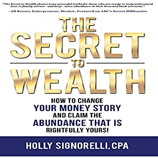 The Secret to Wealth     How to Change Your Money Story and Claim the Abundance That Is Rightfully Yours              By:                                                                                                                                 Holly Signorelli CPA                               Narrated by:                                                                                                                                 Nan McNamara                      Length: 1 hr and 51 mins     1 rating     Overall 5.0