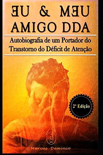 Eu & Meu Amigo DDA – Autobiografia de um Portador do Transtorno do Déficit de Atenção – 2ª Edição