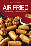 Air Fried: The Ultimate Air Fryer Cookbook