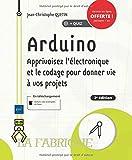 Arduino - Apprivoisez l'électronique et le codage pour donner vie à vos projets (2e édition)