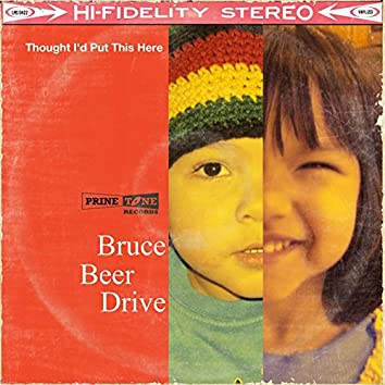 Thought I'd Put This Here (with Bruce Beer Drive)