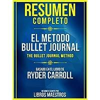Resumen Completo: El Metodo Bullet Journal (The Bullet Journal Method): Basado En El Libro De Ryder Carroll