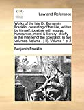 Works of the Late Dr. Benjamin Franklin; Consisting of His Life, Written by Himself, Together with Essays, Humourous, Moral & Literary; Chiefly in the Manner of the Spectator. in Two Volumes. Volume I [-II]. Volume 1 of 2