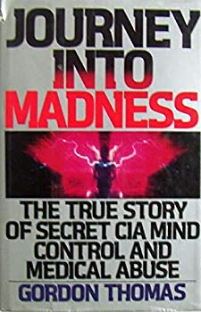 Journey into Madness: The True Story of Secret CIA Mind Control and Medical Abuse 0553284134 Book Cover