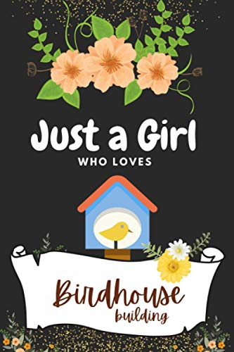 Just a Girl Who Loves Birdhouse building: Blank ruled Paperback Notebook   Gifts for Birdhouse building Lover Girls, kids & women   Gift for friends, ... relatives   College Ruled Notebook Journal