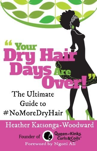 Your Dry Hairs Day Are Over: The Ultimate Guide to #NoMoreDryHair by Heather Katsonga-Woodward (2015-09-20)