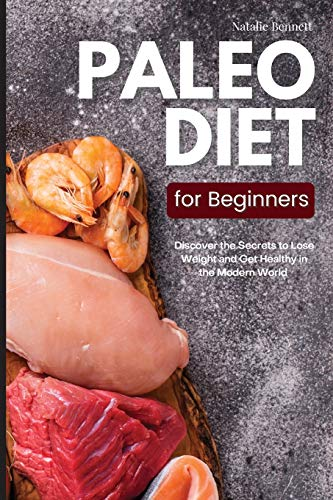 Paleo Diet for Beginners: Discover the Secrets to Lose Weight and Get Healthy in the Modern World: Discover the Secrets to Lose Weight and Get Healthy in the Modern World