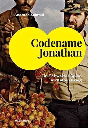 Codename Jonathan: Ein Schweizer Spion im Kalten Krieg
