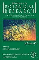 How Plants Communicate with their Biotic Environment (Volume 82) (Advances in Botanical Research, Volume 82)