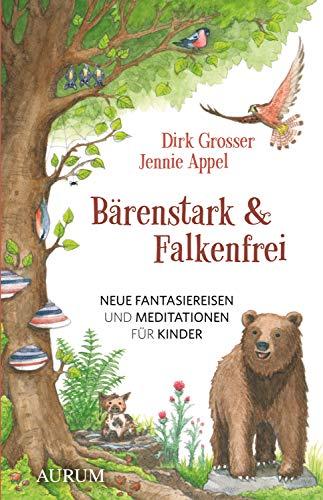Bärenstark & Falkenfrei: Neue Fantasiereisen und Meditationen für Kinder