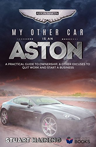 My Other Car Is An Aston A Practical Guide To Ownership Other Excuses To Quit Work And Start A Business Bumper Bite Sized Lifestyle Books Book 2 English Edition Ebook Haining Stuart