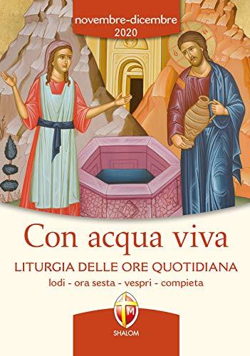 Con acqua viva. Liturgia delle ore quotidiana. Lodi, ora sesta, vespri, compieta. Novembre-dicembre 2020