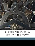 Greek Studies; A Series of Essays