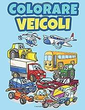 Colorare Veicoli: Libro da colorare per bambini Età 4-9   Veicoli : Camion, Aereo, Auto, Treno, Ruspe, Barca Trattore, Escavatore, Camion dei Pompieri e più (Italian Edition)