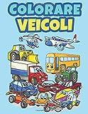 Colorare Veicoli: Libro da colorare per bambini Età 4-9 | Veicoli : Camion, Aereo, Auto, Treno, Ruspe, Barca Trattore, Escavatore, Camion dei Pompieri e più