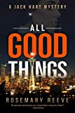 All Good Things: A Jack Hart Mystery (Jack Hart Mysteries)