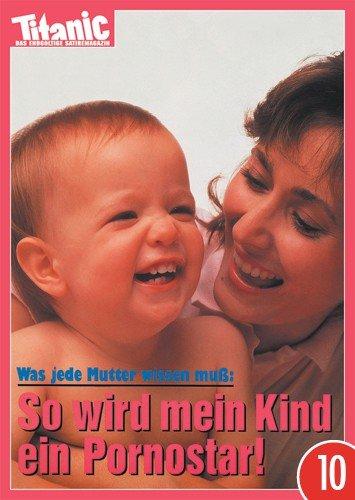 10er-Pack: Postkarte A6 +++ TITANIC von modern times +++ SO WIRD MEIN KIND PORNOSTAR 199108 +++ ARTCONCEPT © TITANIC, Zippert, Lenz
