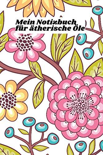Mein Notizbuch für ätherische Öle: Notizbuch über organische ätherische Öle | Buch über ätherische Öle | Buch über meine Öle | Rezeptbuch über ätherische Öle | 108 Seiten 15,24 x 22,86 zm (6 x 9 Zoll)