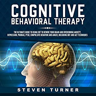 Cognitive Behavioral Therapy     The Ultimate Guide to Using CBT to Rewire Your Brain and Overcoming Anxiety, Depression, Phobias, PTSD, Compulsive Behavior, and Anger, Including DBT and ACT Techniques              By:                                                                                                                                 Steven Turner                               Narrated by:                                                                                                                                 Michael Reaves                      Length: 3 hrs and 44 mins     26 ratings     Overall 4.9