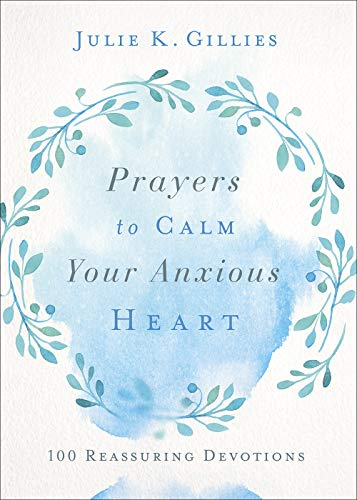 Prayers to Calm Your Anxious Heart: 100 Reassuring Devotions