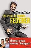 Une aventure nommée Federer - Thomas Sotto raconte