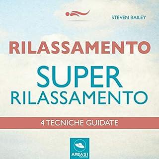 Super-rilassamento     4 tecniche guidate              Di:                                                                                                                                 Steven Bailey                               Letto da:                                                                                                                                 Francesca Di Modugno                      Durata:  1 ora e 45 min     2 recensioni     Totali 4,5