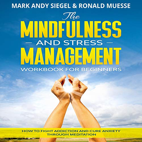 Couverture de The Mindfulness and Stress Management Workbook for Beginners