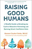 Raising Good Humans: A Mindful Guide to Breaking the Cycle of Reactive Parenting and Raising Kind, Confident...