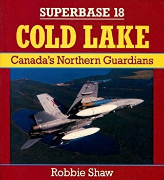 Cold Lake: Canada's Northern Guardians (Superbase) 0850459109 Book Cover