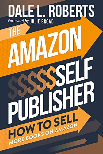 The Amazon Self Publisher: How to Sell More Books on Amazon by [Dale L. Roberts, Julie Broad]