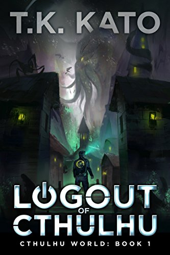 Logout of Cthulhu: A Lovecraftian LitRPG novel (Cthulhu World Book 1)