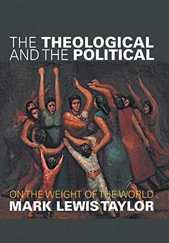 Taylor, M: Theological and the Political: On the Weight of the World